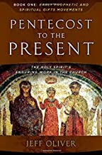 Pentecost To The Present: The Holy Spirit's Enduring Work In The Church-Book 1: Early Prophetic And Spiritual Gifts Movements