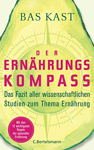 Der Ernährungskompass: Das Fazit aller wissenschaftlichen Studien zum Thema Ernährung