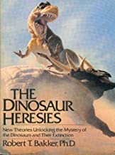 The Dinosaur Heresies: New Theories Unlocking the Mystery of the Dinosaurs and Their Extinction by Robert T. Bakker (1986-10-03)