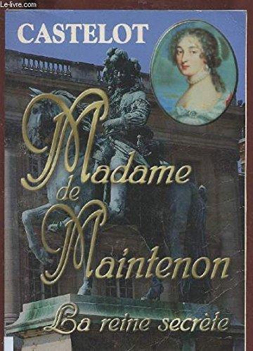 MADAME DE MAINTENON : LA REINE SECRETE