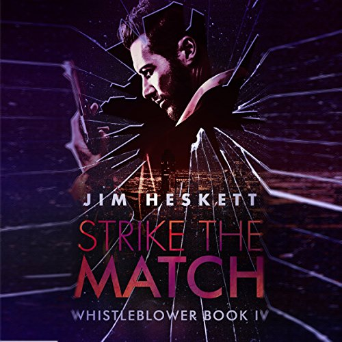 Strike the Match     Whistleblower Trilogy, Book 4              By:                                                                                                                                 Jim Heskett                               Narrated by:                                                                                                                                 Scott Ellis                      Length: 6 hrs and 9 mins     11 ratings     Overall 4.5