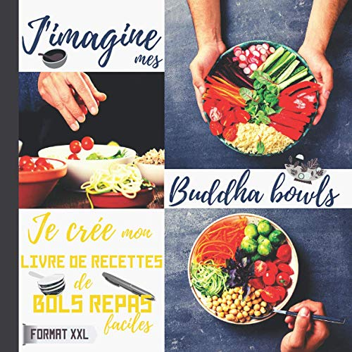 J'imagine mes Buddha bowls   Je crée mon livre de recettes de bols repas faciles   Format XXL: cahier de recettes Bouddha bols pour des menus ... photo   dimensions carrées 21,5 cm   73 pages