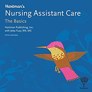 Hartman's Nursing Assistant Care: The Basics, 5th Edition                   By:                                                                                                                                 Hartman Publishing Inc.,                                                                                        Jetta Fuzy RN MS                               Narrated by:                                                                                                                                 Victoria Phelps BSN RN-BC                      Length: 16 hrs and 9 mins     14 ratings     Overall 3.0
