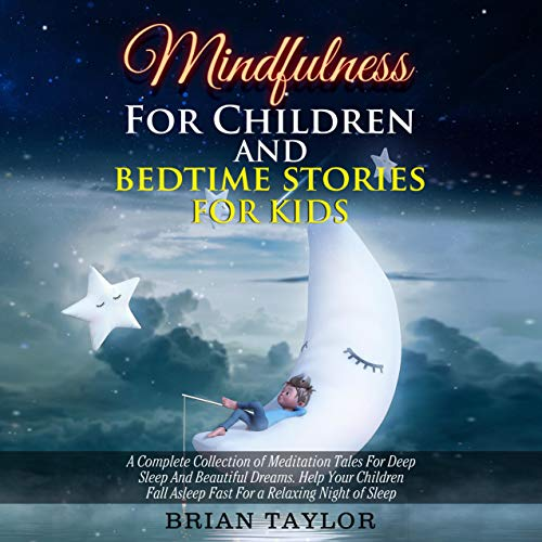 Mindfulness for Children and Bedtime Stories for Kids: A Complete Collection of Meditation Tales for Deep Sleep and Beautiful Dreams Titelbild