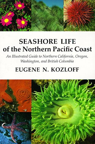 Seashore Life of the Northern Pacific Coast: An Illustrated Guide to Northern California, Oregon, Washington, and Britis