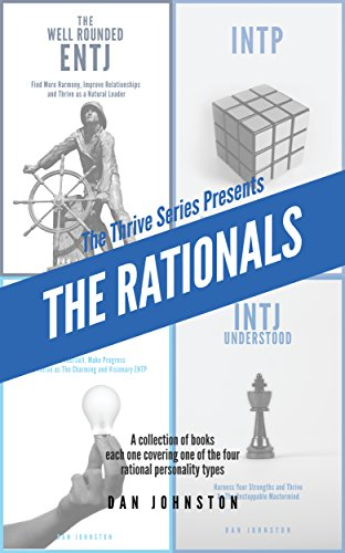 The Rationals Learn To Thrive As And With The Intj Entj Intp And Entp Myers Briggs Personality Types Ebook Johnston Dan Amazon Co Uk Kindle Store