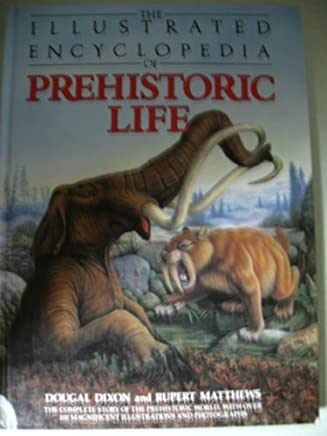 The Illustrated Encyclopedia of Prehistoric Life by Dixon, Dougal, Matthews, Rupert (1992) Hardcover