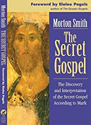 The Secret Gospel: The Discovery and Interpretation of the Secret Gospel According to Mark