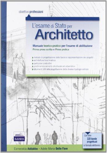 L'esame di Stato per architetto. Manuale teorico-pratico per l'esame di abilitazione. Prima prova scritta e prova pratica