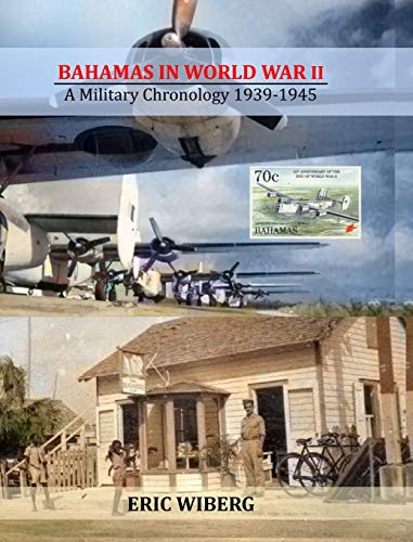 Compare Textbook Prices for Bahamas in World War II: A Military Chronology 1939-1945  ISBN 9780998375939 by Wiberg, Eric