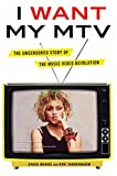 Image of I Want My MTV: The Uncensored Story of the Music Video Revolution