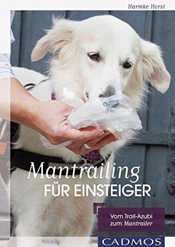 Mantrailing für Einsteiger: Vom Trail-Azubi zum Mantrailer (Hundesport)