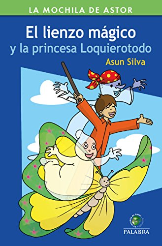 lienzo Magico y La Princesa Lo Quiero To (Mochila de Astor. Serie Verde nº 49)