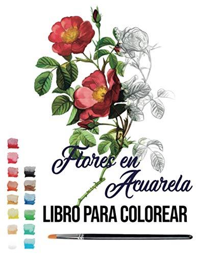 Flores en Acuarela libro para colorear: pintar acuarela y dibujos acuarela (watercolor)