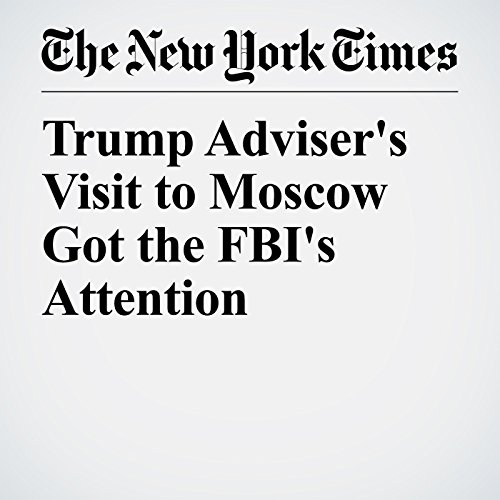 Trump Adviser's Visit to Moscow Got the FBI's Attention copertina
