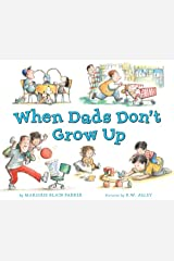 When Dads Don't Grow Up Kindle Edition