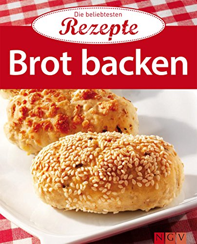 Brot backen: Die beliebtesten Rezepte