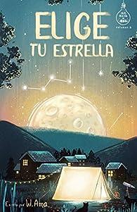Elige tu estrella : Novela infantil-juvenil. Lectura de 8-9 a 11-12 años. Literatura Ficción. Libros para niñas y niños. par W. Ama