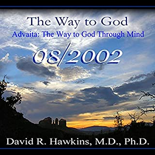 The Way to God: Advaita - The Way to God Through Mind                   By:                                                                                                                                 David R. Hawkins M.D.                               Narrated by:                                                                                                                                 David R. Hawkins                      Length: 4 hrs and 11 mins     63 ratings     Overall 4.9