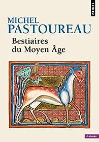 Bestiaires du Moyen Âge par Michel Pastoureau