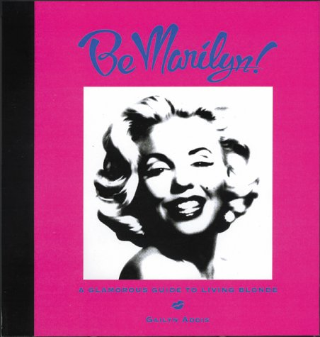 Be Marilyn: A Glamorous Guide to Living Blonde