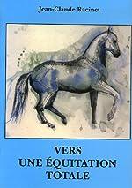 Vers une équitation totale de Jean-Claude Racinet