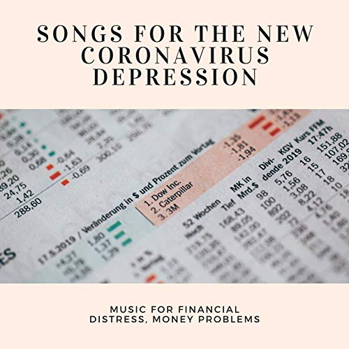 Songs for the New Coronavirus Depression: Music for Financial Distress, Money Problems