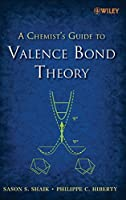 A Chemist's Guide to Valence Bond Theory by Sason S. Shaik Philippe C. Hiberty(2007-12-04)