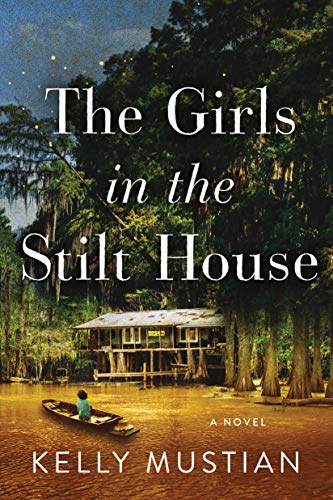 The Girls in the Stilt House: A Novel by [Kelly Mustian ]