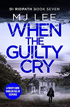 When the Guilty Cry (DI Ridpath Crime Thriller Book 7) by [M J Lee]