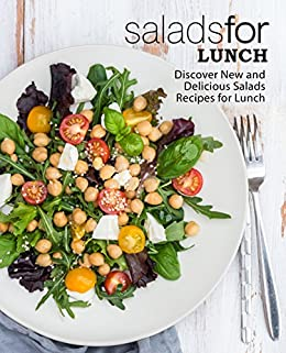 Salads for Lunch: Discover New and Delicious Salad Recipes for Lunch