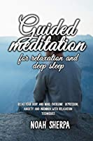 Guided Meditation for Relaxation and Deep Sleep: Relax your Body and Mind, overcome depression, anxiety and insomnia with relaxation techniques