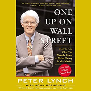 One Up On Wall Street                   By:                                                                                                                                 Peter Lynch                               Narrated by:                                                                                                                                 Peter Lynch                      Length: 2 hrs and 11 mins     1,319 ratings     Overall 4.4