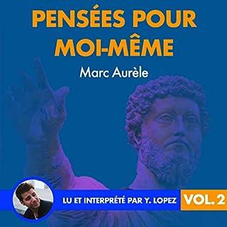 Pensées pour moi-même 2                   De :                                                                                                                                 Marc Aurèle                               Lu par :                                                                                                                                 Yannick Lopez                      Durée : 1 h et 55 min     Pas de notations     Global 0,0
