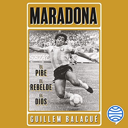 Diseño de la portada del título Maradona: el pibe, el rebelde, el dios
