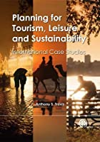 Planning for Tourism, Leisure and Sustainability: International Case Studies