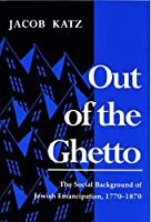Out of the Ghetto: The Social Background of Jewish Emancipation, 1770-1870 (Modern Jewish History)