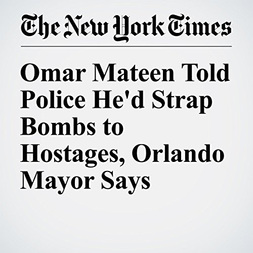 Omar Mateen Told Police He'd Strap Bombs to Hostages, Orlando Mayor Says cover art