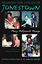 Hearing the Voices of Jonestown: Putting a Human Face on an American Tragedy (Religion and Politics)