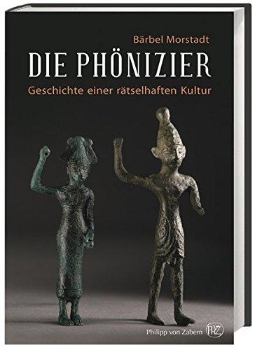 Die Phönizier: Geschichte einer rätselhaften Kultur