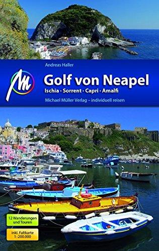 Golf von Neapel Reiseführer Michael Müller Verlag: Ischia - Sorrent - Capri - Amalfi - Individuell reisen mit vielen praktischen Tipps.