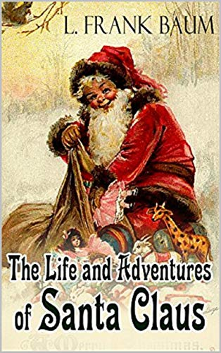 Life and Adventures of Santa Claus Annotated (English Edition)