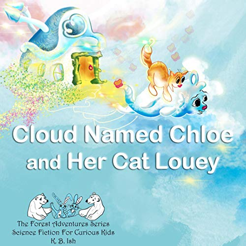 Cloud Named Chloe and Her Cat Louey Audiobook By K.B. Ish cover art