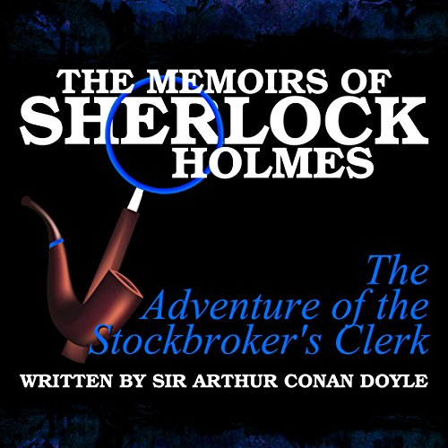 The Memoirs of Sherlock Holmes: The Adventure of the Stockbroker's Clerk audiobook cover art