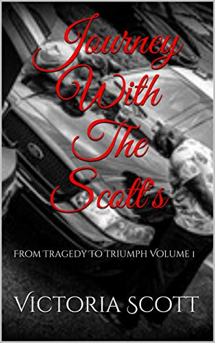 Journey With The Scott's: From Tragedy To Triumph Volume 1 (English Edition)