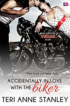 Accidentally in Love with the Biker (What Happens in Vegas) by [Teri Anne Stanley]