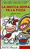 La mucca Moka fa la pizza. Ediz. illustrata