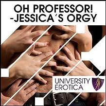 Oh! Professor! Jessica's Orgy: University Erotica
