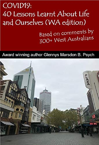 Covid-19: 40 Lessons Learnt About Life And Ourselves: Based on comments by 300+ West Australians (English Edition)