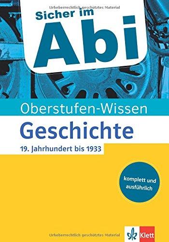 Klett Oberstufen-Wissen Geschichte - 19. Jahrhundert bis 1933: Der komplette und ausführliche Abiturstoff (Sicher im Abi / Oberstufen-Wissen)